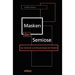 Masken der Semiose als Buch von Jochen Venus