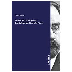 Bau der Württembergischen Eisenbahnen vom Staat oder Privat?. Werner Walz  - Buch