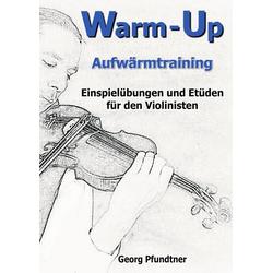 Warm-Up (Einspielübungen und Etüden für den Violinisten) als Buch von Georg Pfundtner
