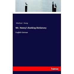 Mr. Honey's Banking Dictionary als Buch von Winfried Honig
