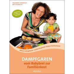 Dampfgaren - vom Babybrei zur Familienkost als Buch von Ingeborg Hanreich/ Britta Macho
