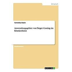 Anwendungsgebiet von Target Costing im Krankenhaus. Cornelius Kosin  - Buch