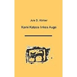 Kami Katzes linkes Auge. Jule D. Körber  - Buch