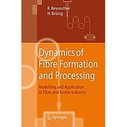 Dynamics of Fibre Formation and Processing. R. Beyreuther  Harald Brünig  - Buch