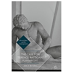 The Case for Terence Rattigan  Playwright. John A. Bertolini  - Buch
