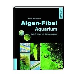 Algen-Fibel Aquarium. Bernd Kaufmann  - Buch