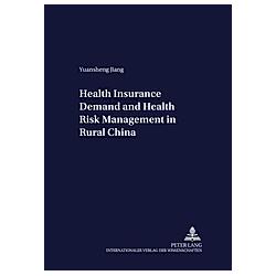 Health Insurance Demand and Health Risk Management in Rural China. Yuansheng Jiang  - Buch