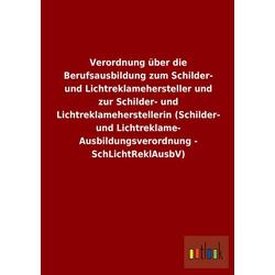 Verordnung über die Berufsausbildung zum Schilder- und Lichtreklamehersteller und zur Schilder- und Lichtreklameherstellerin (Schilder- und Lichtrekla
