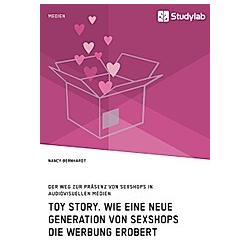 Toy Story. Wie eine neue Generation von Sexshops die Werbung erobert. Nancy Bernhardt  - Buch