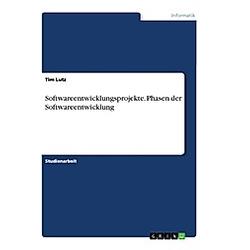 Softwareentwicklungsprojekte. Phasen der Softwareentwicklung. Tim Lutz  - Buch