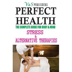 PERFECT HEALTH - STRESS & ALTERNATIVE THERAPIES: eBook von S. K Prasoon