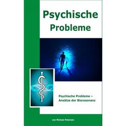 Psychische Probleme - Ansätze der Bioresonanz: eBook von Michael Petersen