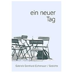 ein neuer Tag. Gabriele Gernhard - Eichenauer  - Buch