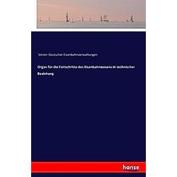 Organ für die Fortschritte des Eisenbahnwesens in technischer Beziehung. Verein Deutscher Eisenbahnverwaltungen  - Buch
