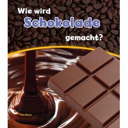 Wie wird Schokolade gemacht? als Buch von John Malam