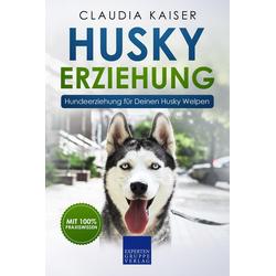 Husky Erziehung: Hundeerziehung für Deinen Husky Welpen: eBook von Claudia Kaiser