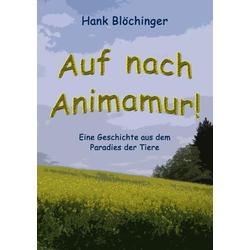 Auf nach Animamur! als Buch von Hank Blöchinger