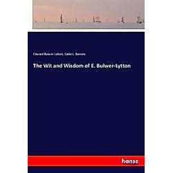 The Wit and Wisdom of E. Bulwer-Lytton. Callie L. Bonney  Edward Bulwer Lytton  - Buch