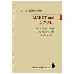 Markt und Gewalt. Heide Gerstenberger  - Buch