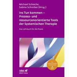 Ins Tun kommen - Prozess- und ressourcenorientierte Tools der Systemischen Therapie: Buch von
