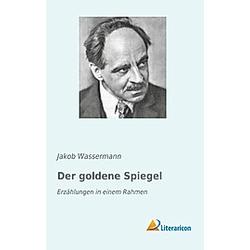 Der goldene Spiegel. Jakob Wassermann  - Buch