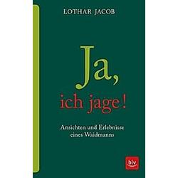 Ja  ich jage!. Lothar Jacob  - Buch