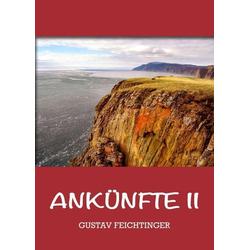 Ankünfte 2 als Buch von Gustav Feichtinger