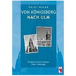 Von Königsberg nach Ulm. Peter Novak  - Buch