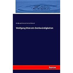 Wolfgang Menzels Denkwürdigkeiten. Wolfgang Menzel  Konrad Menzel  - Buch