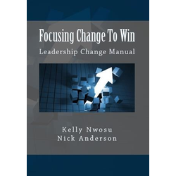 Focusing Change To Win: eBook von Kelly Nwosu