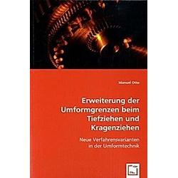 Erweiterung der Umformgrenzen beim Tiefziehen und Kragenziehen. Manuel Otto  - Buch