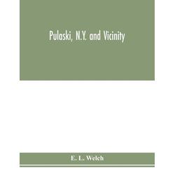 Pulaski N.Y. and vicinity als Buch von E. L. Welch