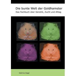 Die bunte Welt der Goldhamster als Buch von Sabrina Zaggl
