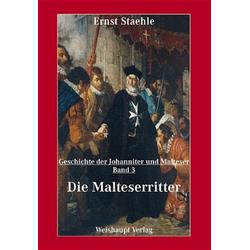 Die Geschichte der Johanniter und Malteser / Die Malteserritter: Buch von Ernst E Staehle