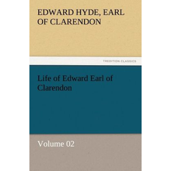 Life of Edward Earl of Clarendon - Volume 02 als Buch von Edward Hyde/ Earl of Clarendon/ Edward (Earl of Clarendon) Hyde
