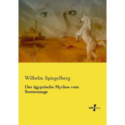 Der ägyptische Mythos vom Sonnenauge als Buch von Wilhelm Spiegelberg