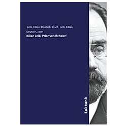Kilian Leib  Prior von Rehdorf. Kilian Leib  Kilian  Deutsch  Josef Leib  - Buch