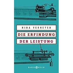 Die Erfindung der Leistung. Nina Verheyen  - Buch