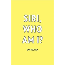 Siri  Who Am I?. Sam Tschida  - Buch