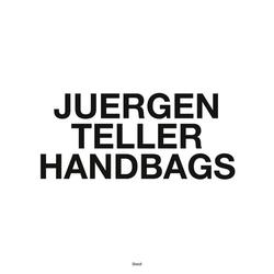 Handbags als Buch von Juergen Teller