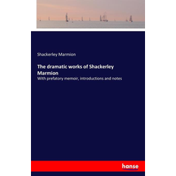 The dramatic works of Shackerley Marmion als Buch von Shackerley Marmion