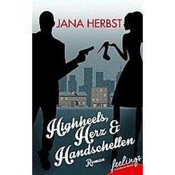 Highheels  Herz & Handschellen. Jana Herbst  - Buch