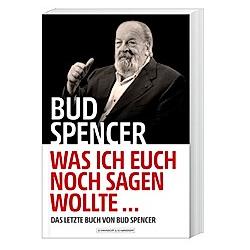 Bud Spencer - Was ich euch noch sagen wollte .... Bud Spencer  Lorenzo De Luca  - Buch