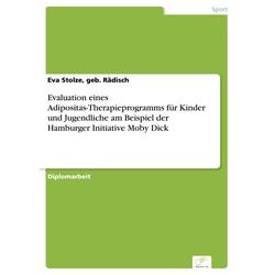Evaluation eines Adipositas-Therapieprogramms für Kinder und Jugendliche am Beispiel der Hamburger Initiative Moby Dick: eBook von geb. Rädisch Stolze