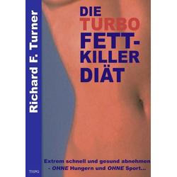 Die Turbo Fettkiller Diät als Buch von Richard F. Turner