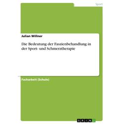 Die Bedeutung der Faszienbehandlung in der Sport- und Schmerztherapie: eBook von Julian Willner