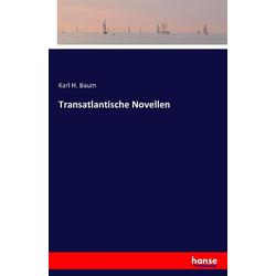 Transatlantische Novellen als Buch von Karl H. Baum