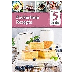 Mit nur 5 Zutaten - Zuckerfreie Rezepte - Buch