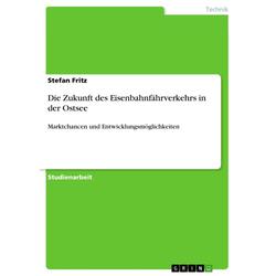 Die Zukunft des Eisenbahnfährverkehrs in der Ostsee: eBook von Stefan Fritz