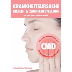 Krankheitsursache Kiefer- & Zahnfehlstellung als Buch von Stefanie Morlok